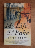 Peter Carey - My life as a fake