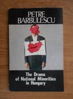 Petre Barbulescu - The drama of national minorities in Hungary