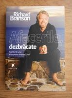 Anticariat: Richard Branson - Afacerile, dezbracate. Aventurile unui antreprenor international