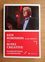 Anticariat: Sir Ken Robinson - Scoli creative. Revolutia de la baza a invatamantului