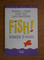 Anticariat: Stephen C. Lundin - Fish. Traieste-ti piata