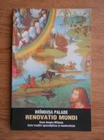 Tereza Brindusa Palade - Renovatio mundi. Eseu despre Mileniu intre traditii apocaliptice si modernitate