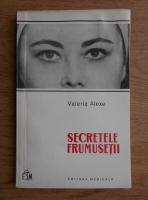 Anticariat: Valeria Alexe - Secretele frumusetii
