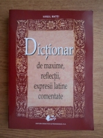 Virgil Matei - Dictionar de maxime, reflectii, expresii latine comentate