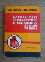 Anticariat: Vlad Cunescu - Actualitati in diagnosticul si tratamentul bolilor de inima