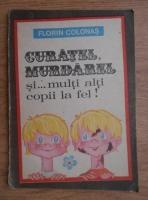 Anticariat: Florin Colonas - Curatel, murdarel si... multi alti copii la fel!