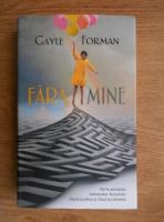 Anticariat: Gayle Forman - Fara mine