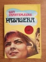 Anticariat: Guy Chantepleure - Pasagera
