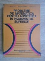 Anticariat: Ilie Iliescu - Probleme de matematica pentru admiterea in invatamantul superior