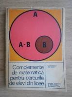 Anticariat: Ilie Stanescu - Complemente de matematica pentru cercurile de elevi din licee