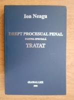 Anticariat: Ion Neagu - Drept procesual penal. Partea speciala. Tratat
