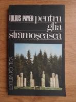 Iulius Payer - Pentru glia stramoseasca