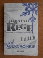 Anticariat: Joe Abercrombie - Jumatate de rege