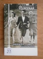 Marguerite Yourcenar - Labirintul lumii. Arhivele Nordului (volumul 2)