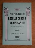 Memoriile Regelui Carol I al Romaniei (de un martor ocular, volumul 5)