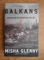 Misha Glenny - The Balkans, nationalism, war, and the Great Powers, 1804-1999
