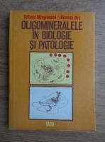 Anticariat: Octavia Margineanu, Nicolae Miu - Oligomineralele in biologie si patologie