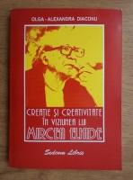 Olga Alexandra Diaconu - Creatie si creativitate in viziunea lui Mircea Eliade