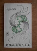 Anticariat: Olga Caba - Totaliter aliter