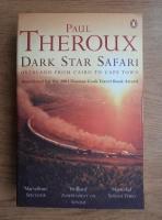 Paul Theroux - Dark star safari. Overland from Cairo to Cape Town