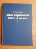 Anticariat: Pavel Apostol - Probleme de logica dialectica in folozofia lui Hegel (volumul 1)