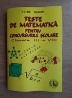 Petre Simion - Teste de matematica pentru concursurile scolare. Clasele III-VIII