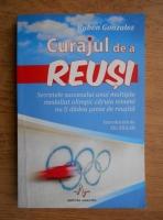Anticariat: Ruben Gonzalez - Curajul de a reusi. Secretele succesului unui multiplu medaliat olimpic caruia nimeni nu ii dadea sanse de reusita
