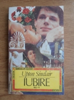 Upton Sinclair - Iubire (2 volume coligate)