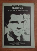 Anticariat: Victor Isac - Marius, o jertfa a constiintei