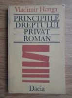 Vladimir Hanga - Principiile dreptului privat roman