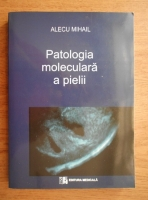 Anticariat: Alecu Mihail - Patologia moleculara a pielii