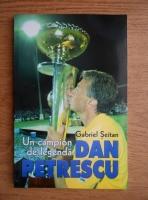 Anticariat: Gabriel Seitan - Dan Petrescu. Un campion de legenda