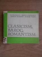 Anticariat: George Calinescu, Matei Calinescu, Adrian Marino, Tudor Vianu - Clasicism, baroc, romantism