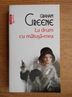 Anticariat: Graham Greene - La drum cu matusa-mea
