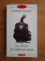 Anticariat: Graham Greene - La drum cu matusa-mea