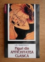 Anticariat: I. M. Marinescu - Figuri din Antichitatea clasica
