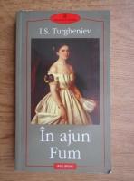 Anticariat: I. S. Turgheniev - In ajun. Fum