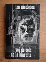 Anticariat: Ion Nicolescu - Voi de colo de la Biarritz