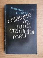 Karinthy Frigyes - Calatorie in jurul craniului meu