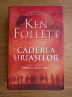 Ken Follett - Caderea uriasilor