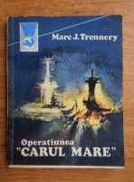 Anticariat: Marc J. Trennery - Operatiunea Carul Mare