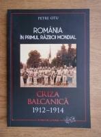 Anticariat: Petre Otu - Romania in Primul Razboi Mondial. Criza Balcanica 1912-1914