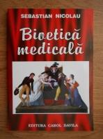 Anticariat: Sebastian Nicolau - Bioetica medicala