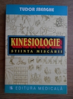 Anticariat: Tudor Sbenghe - Kinesiologie. Stiinta miscarii