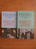 Alex Mihai Stoenescu - Istoria loviturilor de stat in Romania. Revolutia din decembrie 1989, o tragedie romaneasca (volumul 4, partea 1 si partea 2)