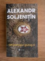 Alexandr Soljenitin - Arhipelagul gulag (volumul 2)