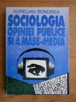 Anticariat: Aurelian Bondrea - Sociologia opiniei publice si a mass-media
