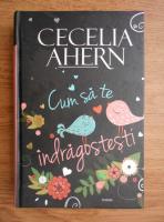 Anticariat: Cecelia Ahern - Cum sa te indragostesti