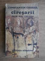 Constantin Chirita - Ciresarii. Drum bun ciresari (volumul 5)