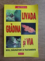 Florin Mateescu - Livada, gradina si via. Boli, daunatori si tratamente
